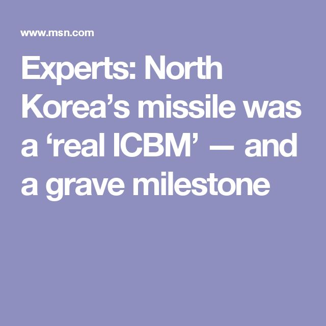 Experts: North Korea's missile was a 'real ICBM' — and a grave milestone