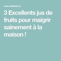 3 Excellents jus de fruits pour maigrir sainement à la maison !