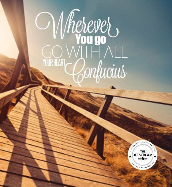 Wherever you go, go with all your heart. | Julian Pencilliah Inspire #Quote #Motivation