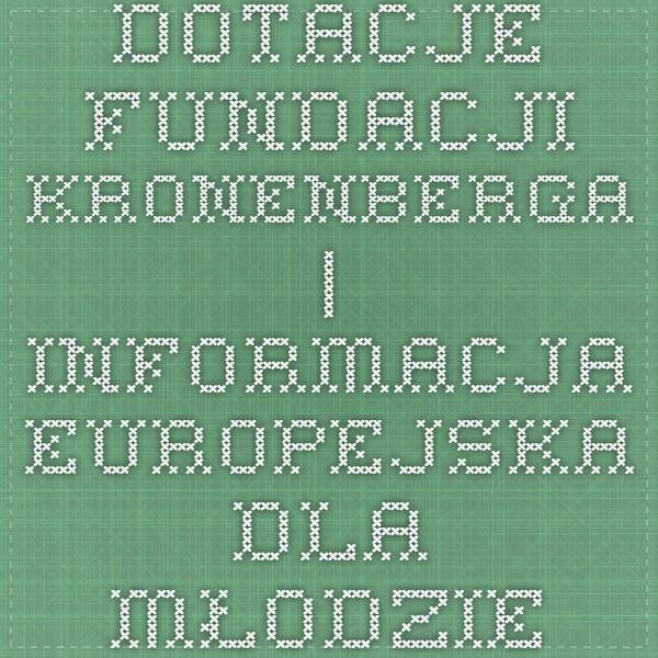 Dotacje Fundacji Kronenberga | Informacja europejska dla młodzieży
