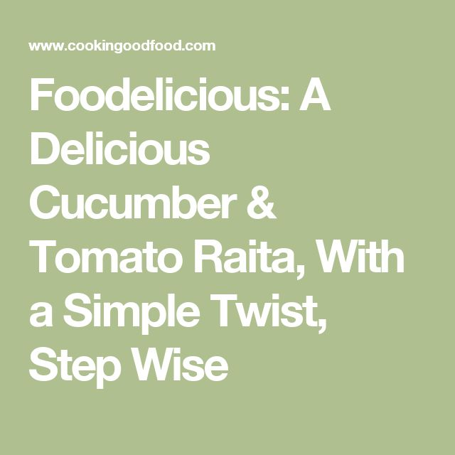 Foodelicious: A Delicious Cucumber & Tomato Raita, With a Simple Twist, Step Wise