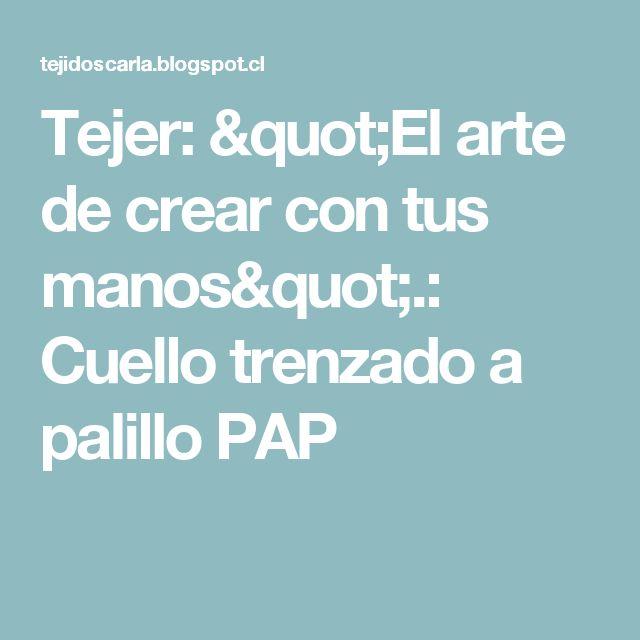 """Tejer: """"El arte de crear con tus manos"""".: Cuello trenzado a palillo PAP"""