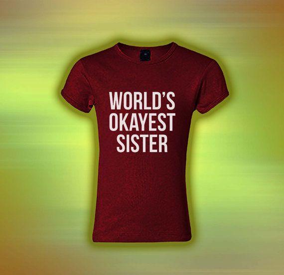 World's Okayest Sister  Custom Tshirt print by laskarspelangi, $17.88