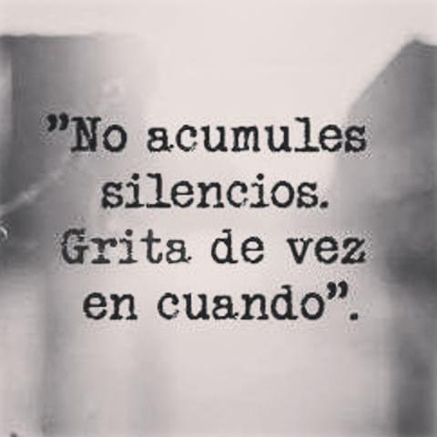 """No acumules silencios..."" #FrasesQueMeGustan"