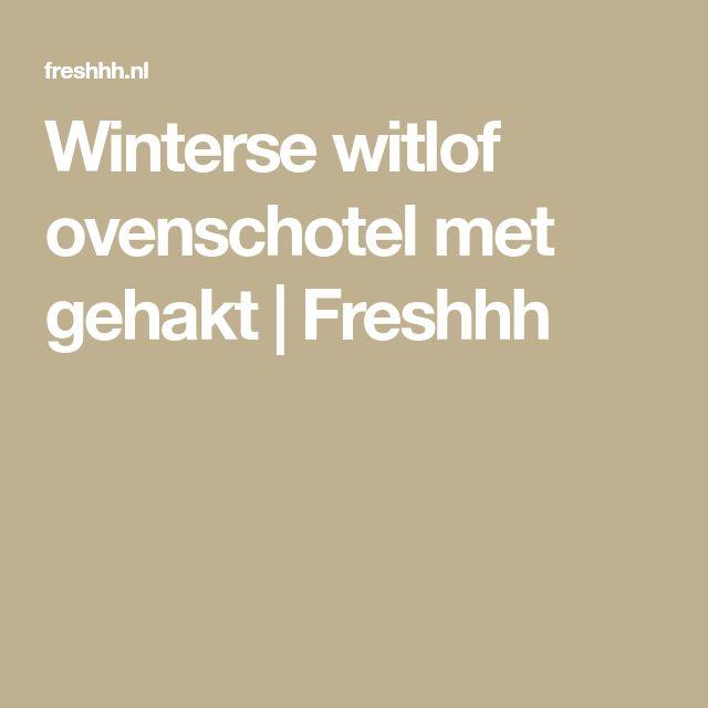 Winterse witlof ovenschotel met gehakt | Freshhh