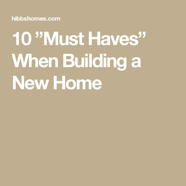 """10 """"Must Haves"""" When Building a New Home"""
