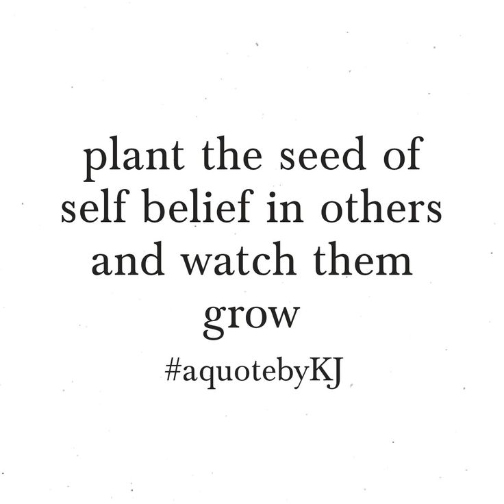 Plant the seed of self belief in others and watch them grow