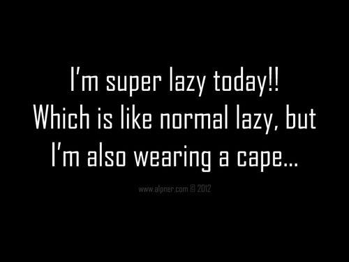 I'm super lazy today.