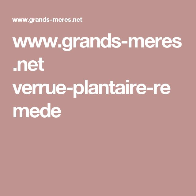 www.grands-meres.net verrue-plantaire-remede