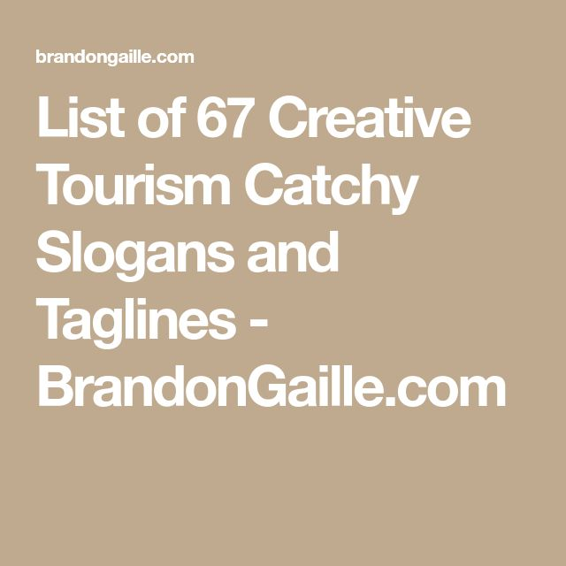 List of 67 Creative Tourism Catchy Slogans and Taglines - BrandonGaille.com
