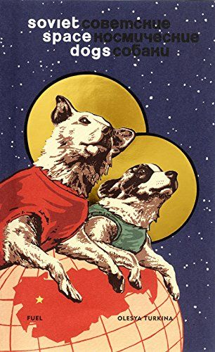 Soviet Space Dogs: Olesya Turkina, Damon Murray, Stephen Sorrell: 9780956896285: Amazon.com: Books