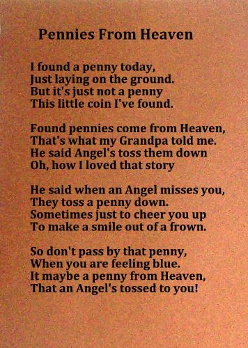 I've been collecting Angel Money since my grandma passed away. When she was in the dying process, I asked her to send me pennies to let me know she was ok. Never new about this poem til now. <3