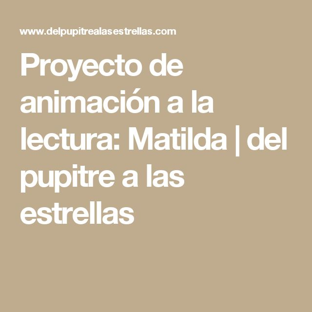 Proyecto de animación a la lectura: Matilda   del pupitre a las estrellas