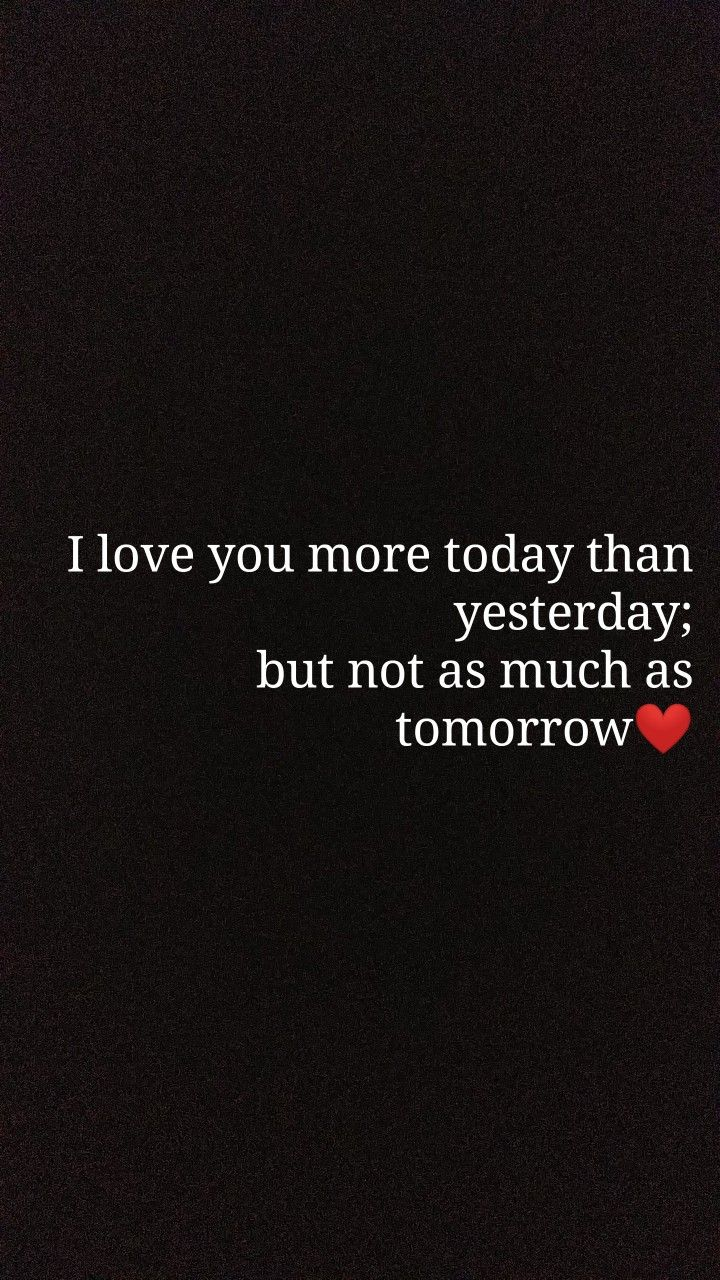 yesterday#today#always I love you more than yesterday; but not as