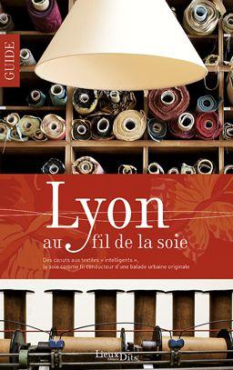 LYON AU FIL DE LA SOIE, CITY GUIDE : Ce beau guide invite à une balade inédite au coeur de Lyon sur les thèmes de la soie, du textile et de la mode à travers les âges... www.artismirabilis.com/actualite-litteraire-et-musicale/LYON/2010/guide-de-Lyon-au-fil-de-la-soie.html www.artismirabilis.com/actualite-litteraire-et-musicale/LYON/archives/2010.html artismirabilis.com