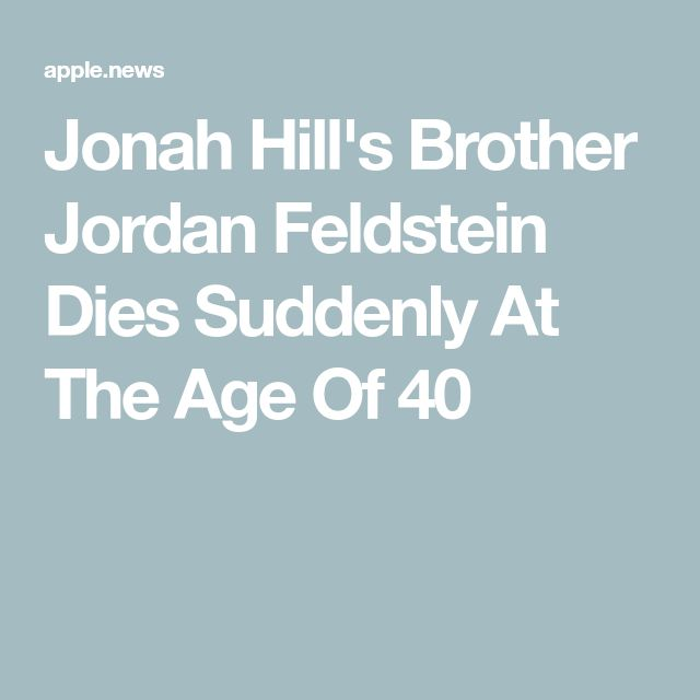 Jonah Hill's Brother Jordan Feldstein Dies Suddenly At The Age Of 40