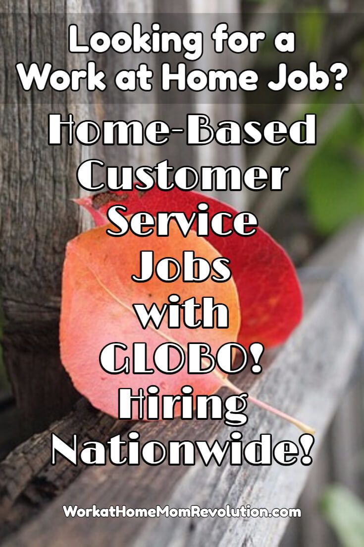 GLOBO is hiring home-based overnight customer service agents. These work at home positions appear to be available throughout the United States.  Part-time work from home. You can make money from home! Learn how at Work at Home Mom Revolution: http://workathomemomrevolution.com