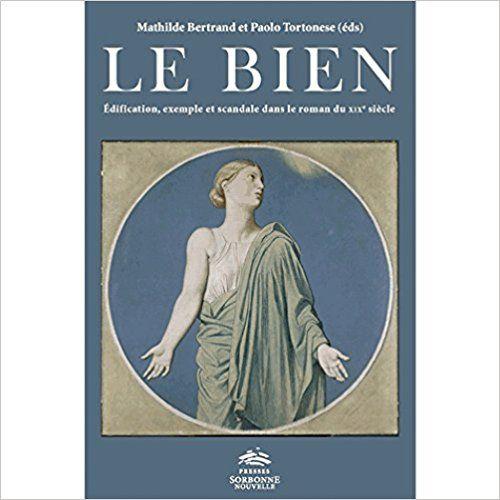 Le Bien : Edification, exemple et scandale dans le roman du XIXe siècle - Mathilde Bertrand, Paolo Tortonese