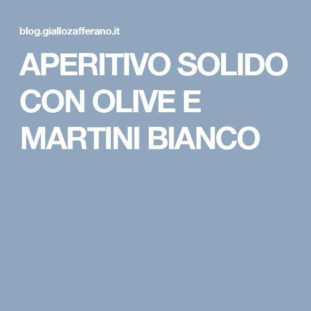 APERITIVO SOLIDO CON OLIVE E MARTINI BIANCO