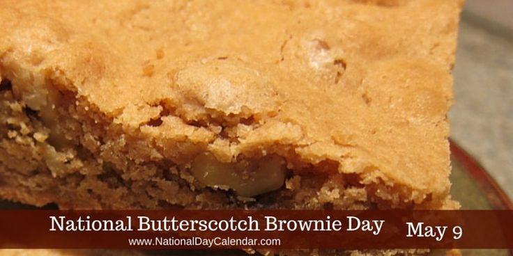 May 9, 2017 – NATIONAL BUTTERSCOTCH BROWNIE DAY