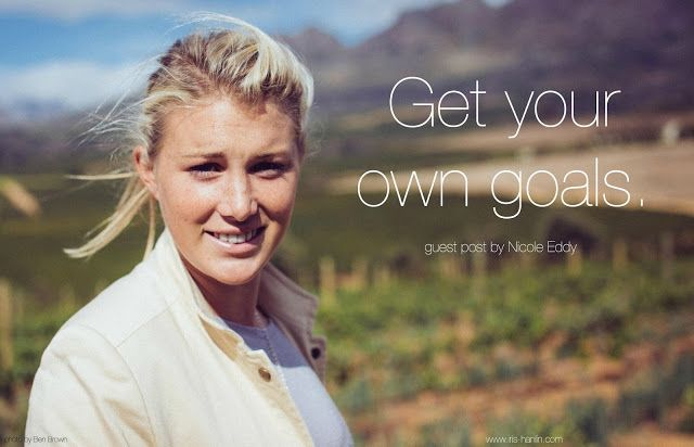Guest post by Nicole Eddy. Get your own goals.