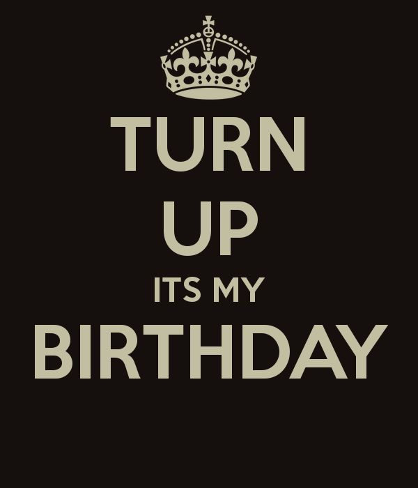 Birthday Quotes Turn Up Its My Birthday Y All Today I Am Officially Tunring 15 So Excite Funny Quotes Its My Birthday Birthday Quotes For Me