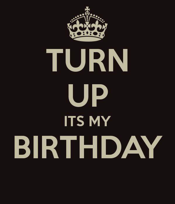 Turn Up Its My Birthday