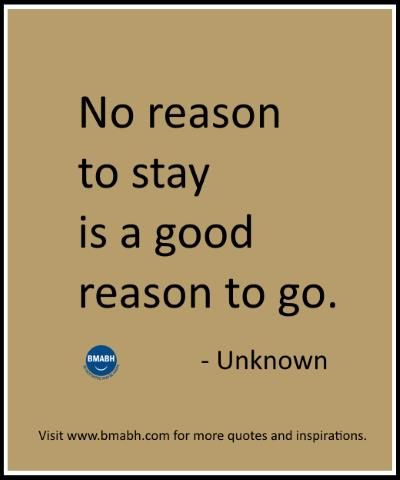 Quotes about moving on and letting go - No reason to stay is a good reason to go. Follow us for more awesome quotes: https://www.pinterest.com/bmabh/, https://www.facebook.com/bmabh