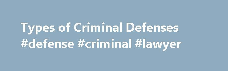 Types of Criminal Defenses #defense #criminal #lawyer http://commercial.nef2.com/types-of-criminal-defenses-defense-criminal-lawyer/  # Types of Criminal Defenses If you have been accused of a crime, you will have to appear in court. The accused in this situation is known as the defendant. As the defendant, you and your criminal attorney will likely want to establish some sort of criminal defense to prevent a guilty verdict. A criminal defense is a strategic argument that attempts to…