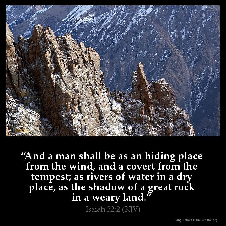 Isaiah 32:2  And a man shall be as an hiding place from the wind and a covert from the tempest; as rivers of water in a dry place as the shadow of a great rock in a weary land.  Isaiah 32:2 (KJV)  from King James Version Bible (KJV Bible) http://ift.tt/1Natsfy  Filed under: Bible Verse Pic Tagged: Bible Bible Verse Bible Verse Image Bible Verse Pic Bible Verse Picture Daily Bible Verse Image Isaiah 32:2 King James Bible King James Version KJV KJV Bible KJV Bible Verse Pic Picture Verse…