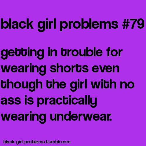 Black Girl Problems #79 Almost got sent home in high school for that!