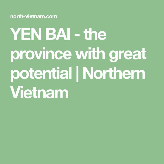 YEN BAI - the province with great potential | Northern Vietnam