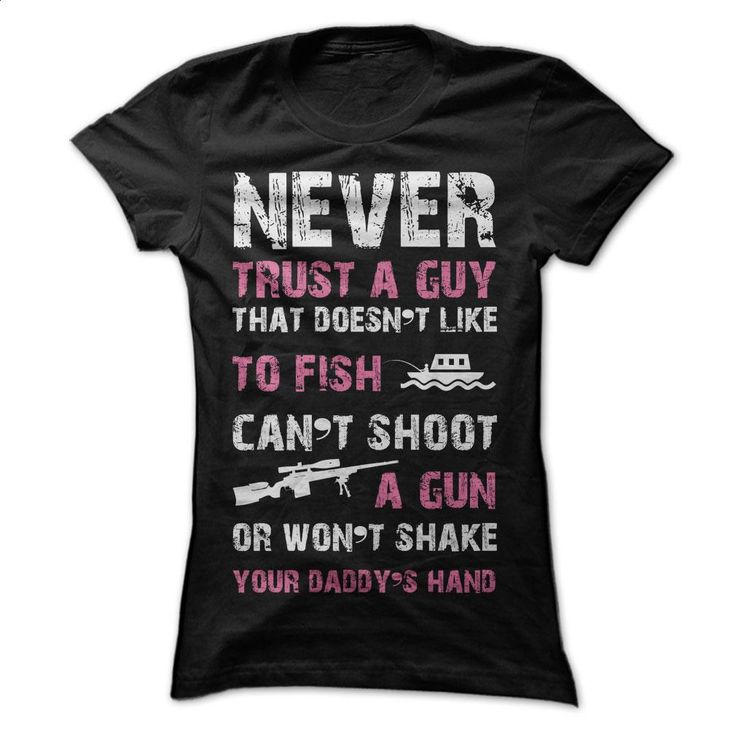 Never trust a guy that doesnt like to fish and shoot gu T Shirts, Hoodies, Sweatshirts - #funny t shirt #movie t shirts. CHECK PRICE => https://www.sunfrog.com/Sports/Never-trust-a-guy-that-doesnt-like-to-fish-and-shoot-gun-Ladies.html?60505