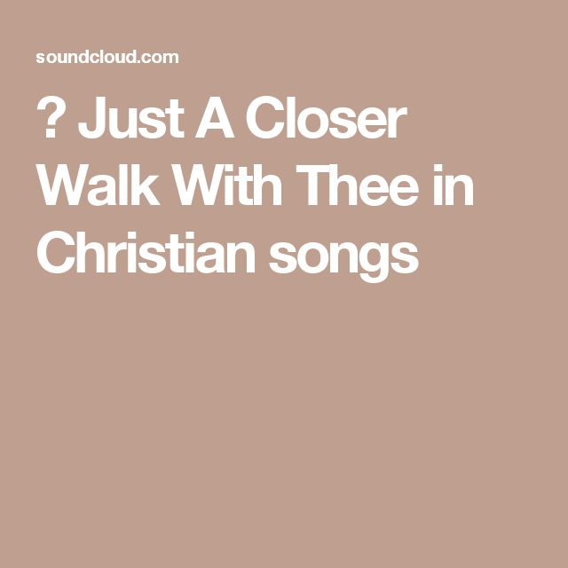 ▶ Just A Closer Walk With Thee in Christian songs
