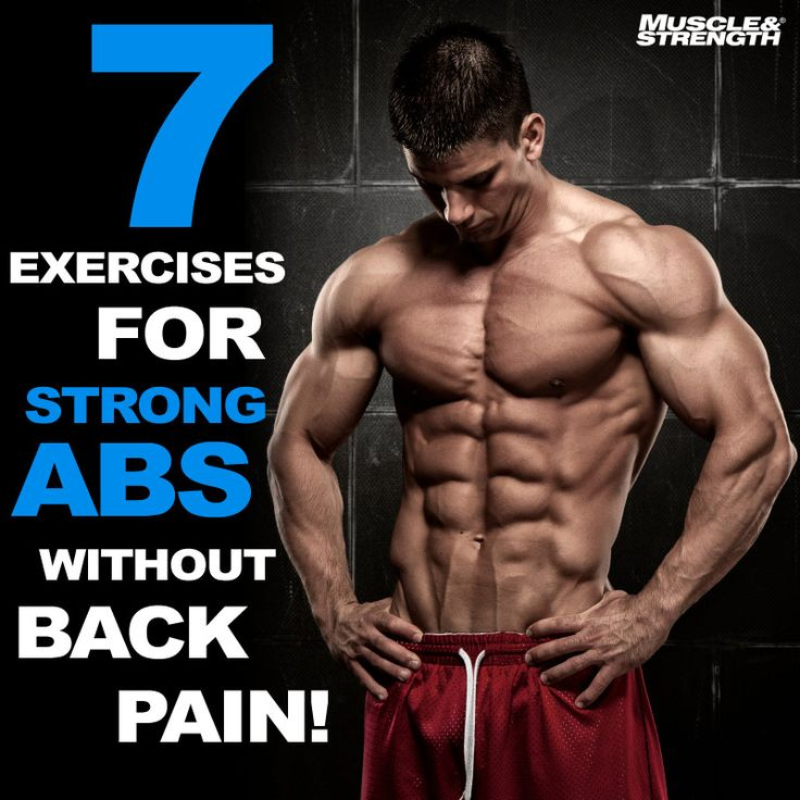 7 exercises for strong abs without back pain.Build stronger abs without punishing your lower back. It's time to try a new abdominal training approach; one that sets aside spinal flexion without sacrificing effectiveness.