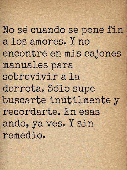 """""""No se acaba el amor sóo con decir adiós , el estar ausente no anula el recuerdo , ni compra el olvido..."""""""