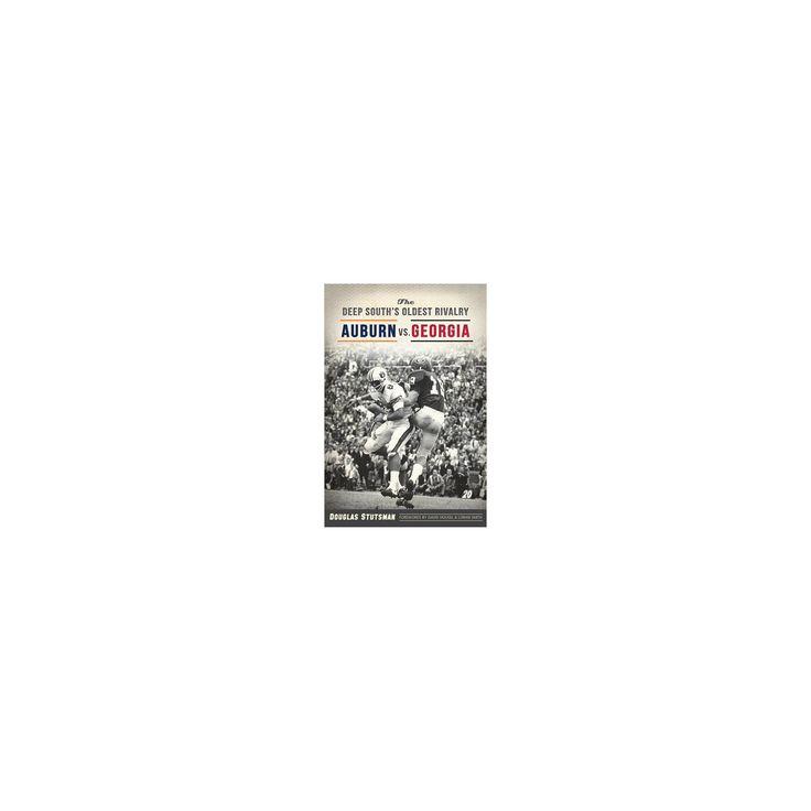 Deep South's Oldest Rivalry : Auburn vs. Georgia (Paperback) (Douglas Stutsman)