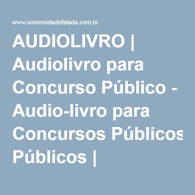 AUDIOLIVRO | Audiolivro para Concurso Público - Audio-livro para Concursos Públicos | AUDIOLIVROS e AUDIOBOOKS - Universidade Falada