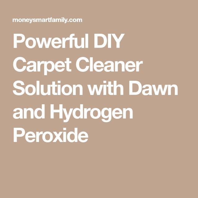 Powerful DIY Carpet Cleaner Solution with Dawn and Hydrogen Peroxide