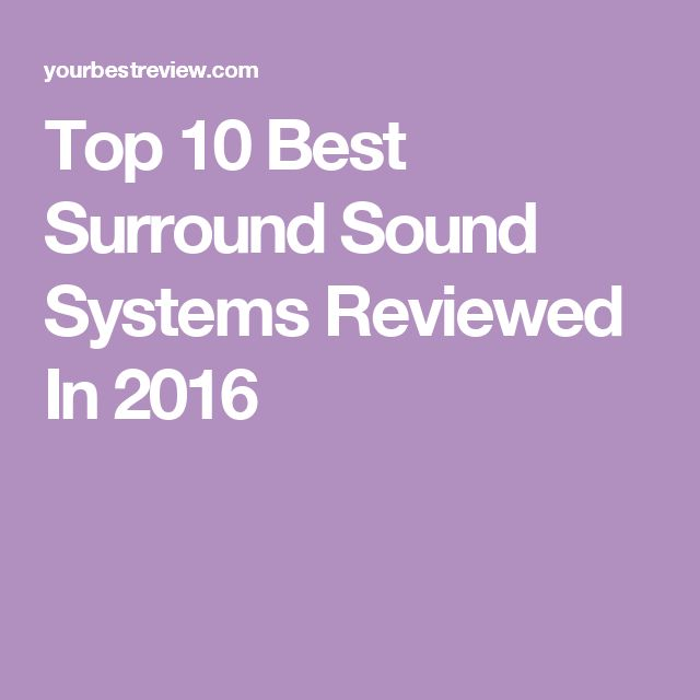 Top 10 Best Surround Sound Systems Reviewed In 2016