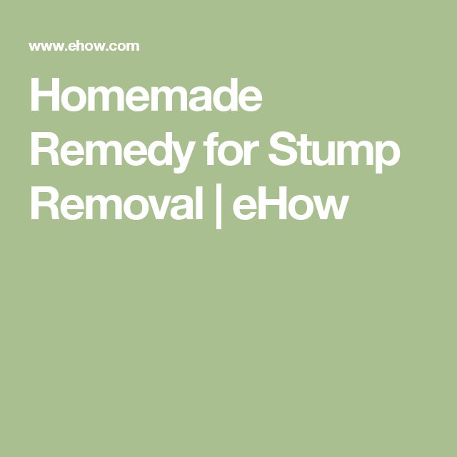 Homemade Remedy for Stump Removal | eHow