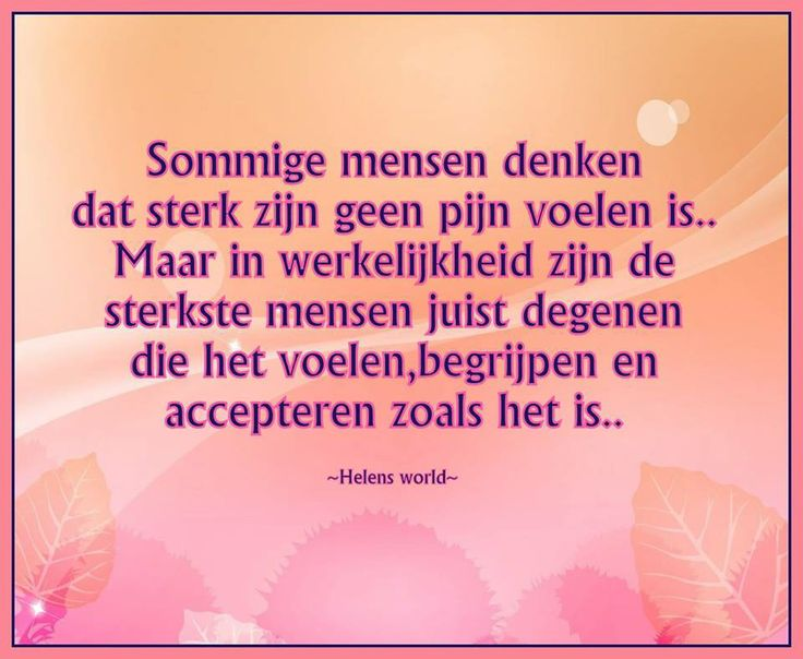 'Sommige mensen denken dat sterk zijn geen pijn voelen is; maar in werkelijkheid zijn de sterkste mensen juist degenen die het voelen, begrijpen en accepteren zoals het is.'