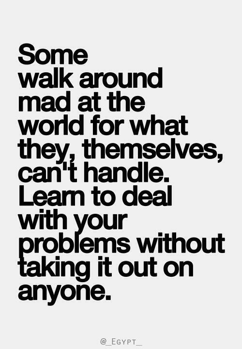 Don't take your problems out on someone else