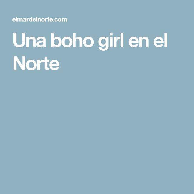 Una boho girl en el Norte