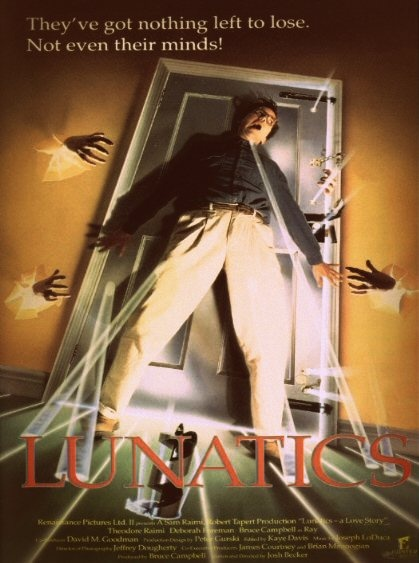 Lunatics: A Love Story. Starring Ted Raimi & Deborah Foreman, with a guest appearance by Bruce Campbell. Directed by Josh Becker, 1991.