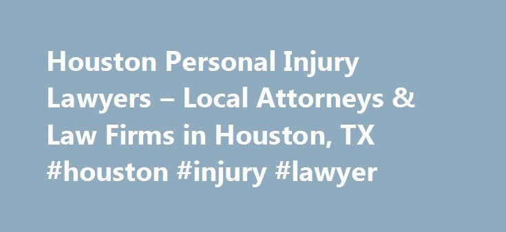 Houston Personal Injury Lawyers – Local Attorneys & Law Firms in Houston, TX #houston #injury #lawyer http://hong-kong.remmont.com/houston-personal-injury-lawyers-local-attorneys-law-firms-in-houston-tx-houston-injury-lawyer/  # Houston Personal Injury Lawyers, Attorneys and Law Firms – Texas Need help with a Personal Injury matter in Houston? A Houston personal injury lawyer can help whether you've suffered injuries from a car accident, a defective device, or severe side effects from…