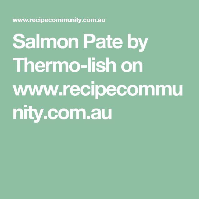 Salmon Pate by Thermo-lish on www.recipecommunity.com.au