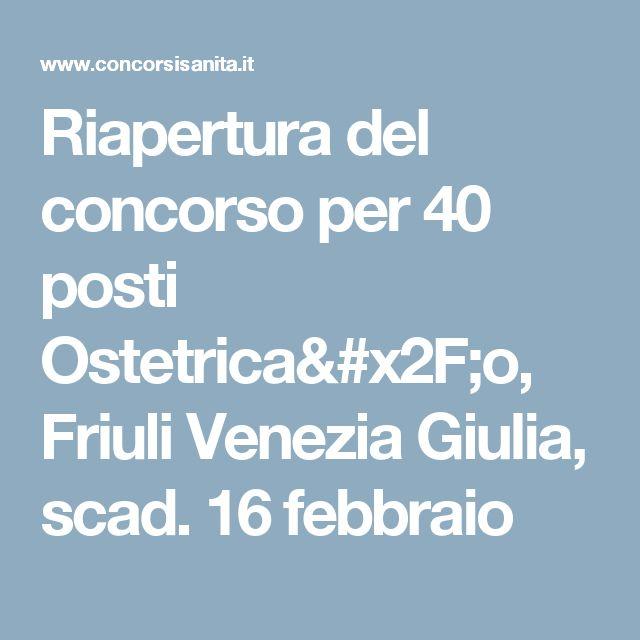 Riapertura del concorso per 40 posti Ostetrica/o, Friuli Venezia Giulia, scad. 16 febbraio