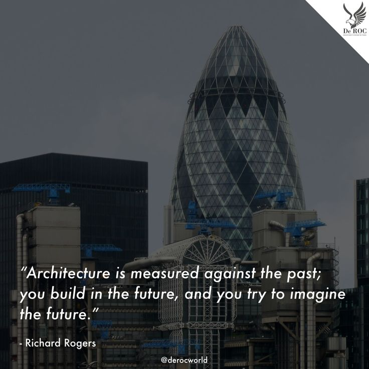 """#Architecture is measured against the past; you build in the future, and you try to imagine the #future.""  - Richard Rogers  #DeROCquotes #quote #design #architettura"
