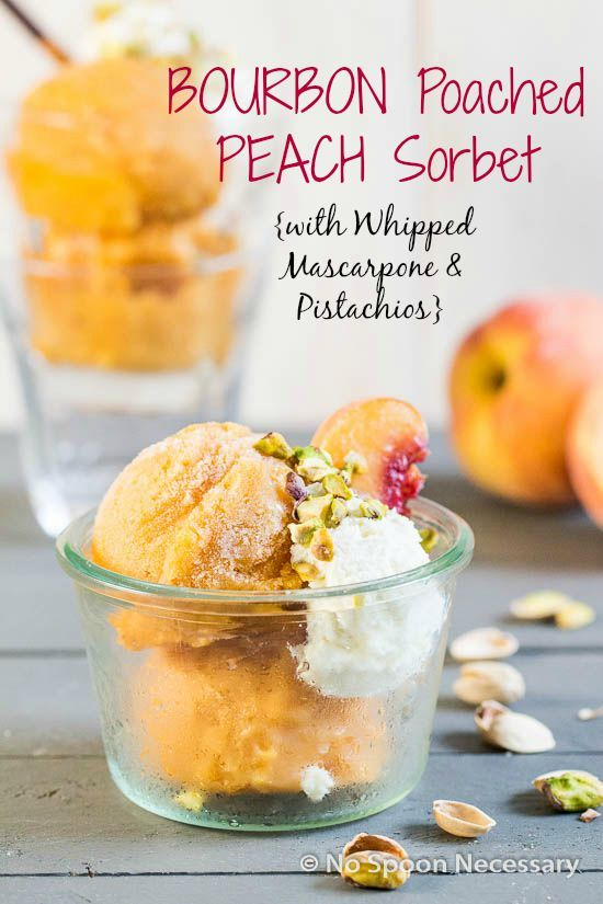 No Churn Bourbon Poached Peach Sorbet with Whipped Bourbon-Mascarpone & Crushed Pistachios.  The Definition of Easy Elegance!